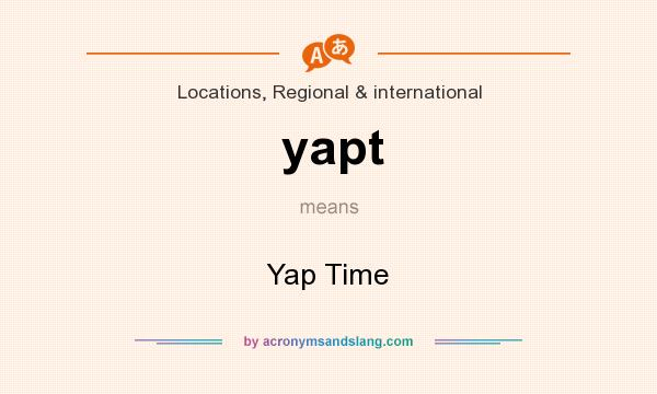 What does yapt mean? It stands for Yap Time