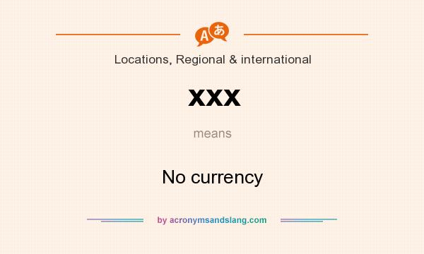 What does xxx mean? It stands for No currency