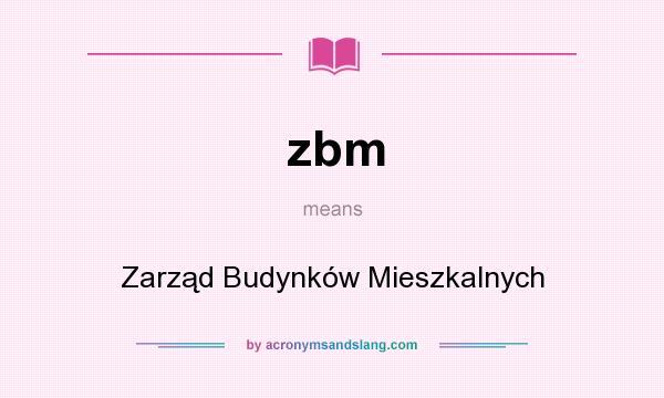 What does zbm mean? It stands for Zarząd Budynków Mieszkalnych