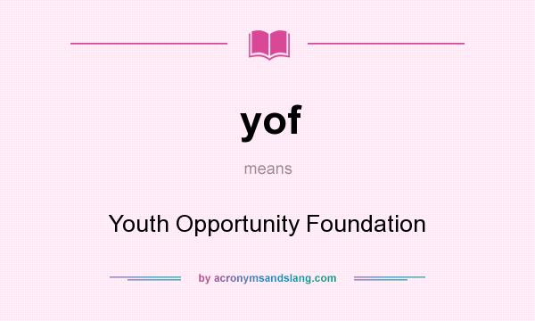 What does yof mean? It stands for Youth Opportunity Foundation