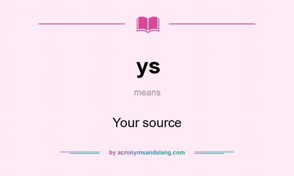 What does ys mean? It stands for Your source
