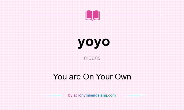 What does yoyo mean? It stands for You are On Your Own