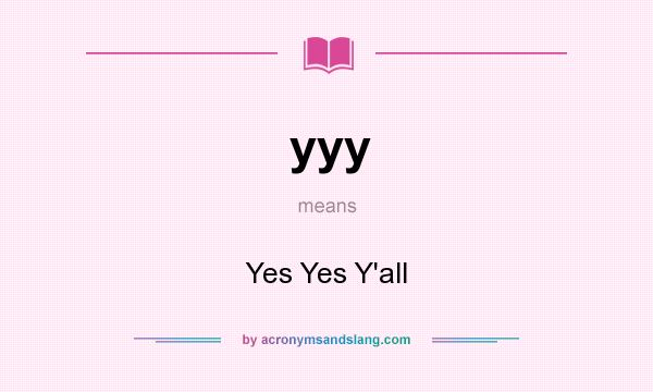 What does yyy mean? It stands for Yes Yes Y`all