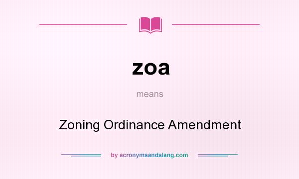What does zoa mean? It stands for Zoning Ordinance Amendment