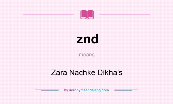 What does znd mean? It stands for Zara Nachke Dikha`s