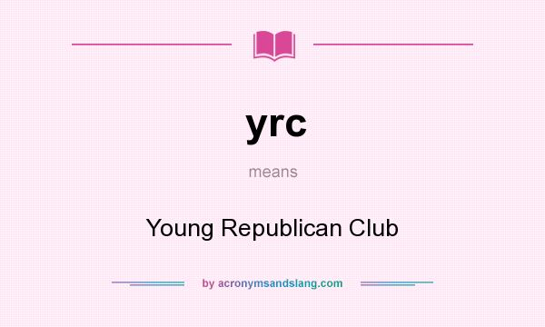 What does yrc mean? It stands for Young Republican Club