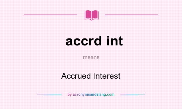 What does accrd int mean? It stands for Accrued Interest