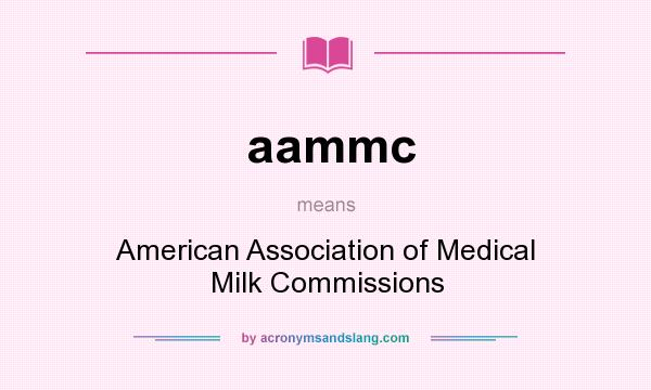 What does aammc mean? It stands for American Association of Medical Milk Commissions