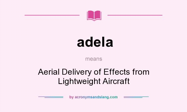 What does adela mean? It stands for Aerial Delivery of Effects from Lightweight Aircraft