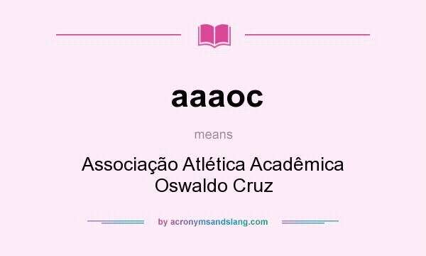 What does aaaoc mean? It stands for Associação Atlética Acadêmica Oswaldo Cruz