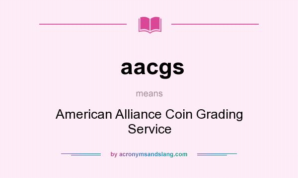 What does aacgs mean? It stands for American Alliance Coin Grading Service