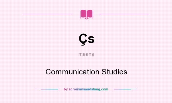 What does Çs mean? It stands for Communication Studies