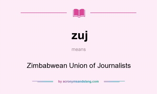 What does zuj mean? It stands for Zimbabwean Union of Journalists