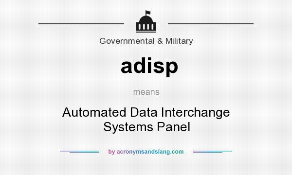 What does adisp mean? It stands for Automated Data Interchange Systems Panel
