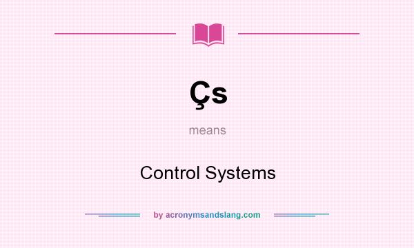 What does Çs mean? It stands for Control Systems