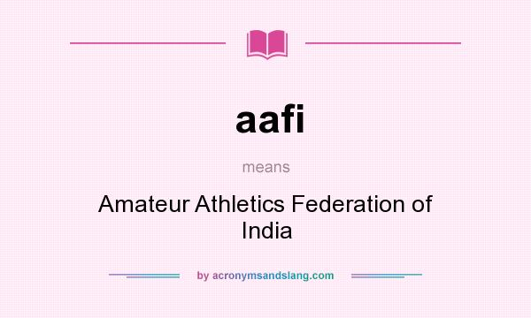 What does aafi mean? It stands for Amateur Athletics Federation of India