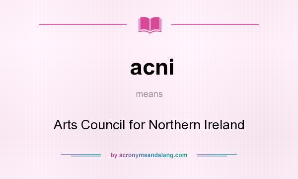 What does acni mean? It stands for Arts Council for Northern Ireland