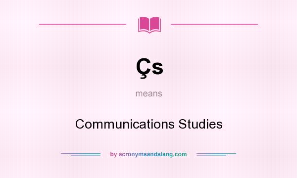 What does Çs mean? It stands for Communications Studies