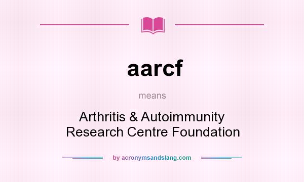 What does aarcf mean? It stands for Arthritis & Autoimmunity Research Centre Foundation