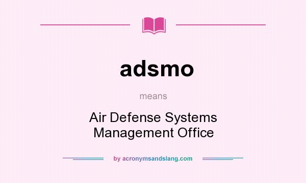 What does adsmo mean? It stands for Air Defense Systems Management Office