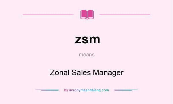 What does zsm mean? It stands for Zonal Sales Manager