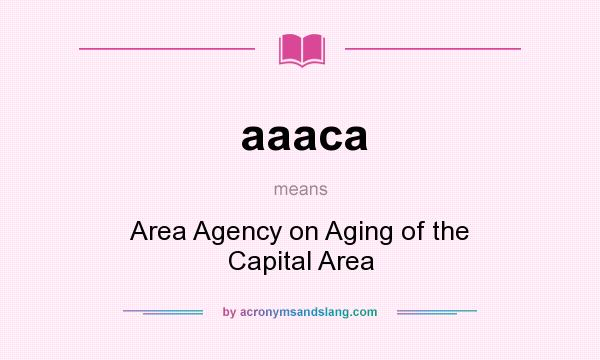 What does aaaca mean? It stands for Area Agency on Aging of the Capital Area