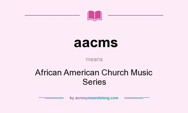 What does aacms mean? It stands for African American Church Music Series