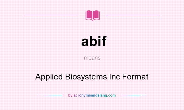What does abif mean? It stands for Applied Biosystems Inc Format