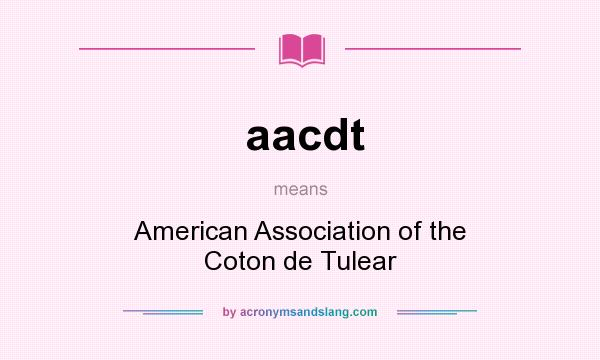 What does aacdt mean? It stands for American Association of the Coton de Tulear