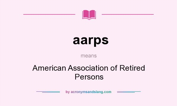 What does aarps mean? It stands for American Association of Retired Persons