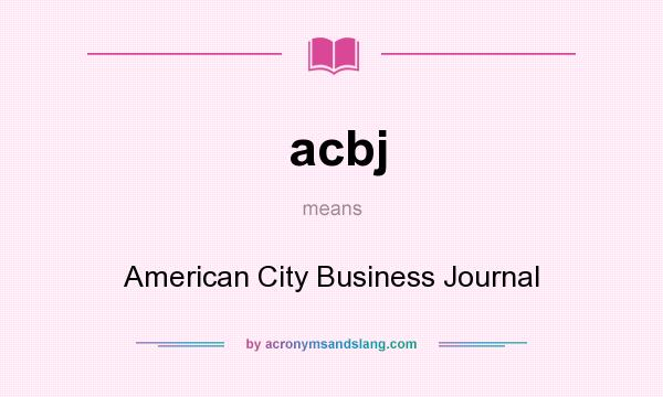 What does acbj mean? It stands for American City Business Journal