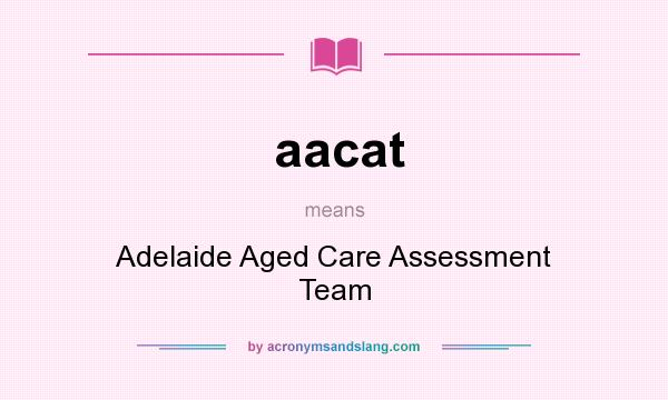 What does aacat mean? It stands for Adelaide Aged Care Assessment Team