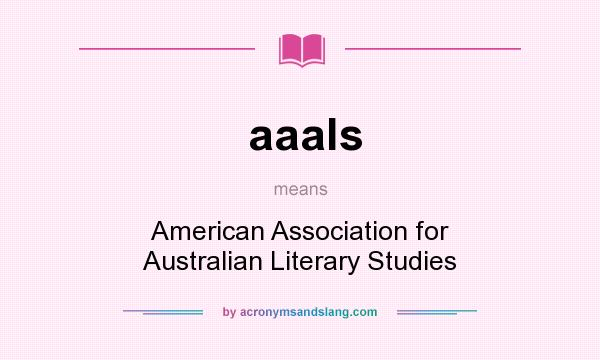 What does aaals mean? It stands for American Association for Australian Literary Studies