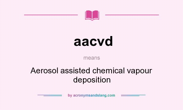 What does aacvd mean? It stands for Aerosol assisted chemical vapour deposition