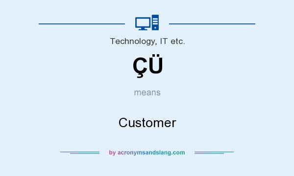 What does ÇÜ mean? It stands for Customer