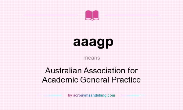 What does aaagp mean? It stands for Australian Association for Academic General Practice
