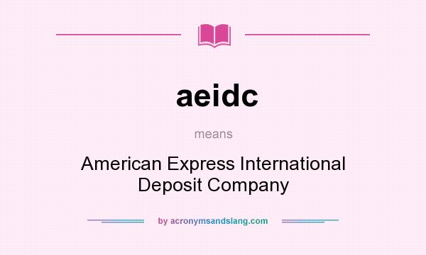 What does aeidc mean? It stands for American Express International Deposit Company