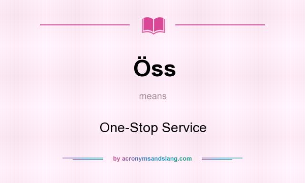 What does Öss mean? It stands for One-Stop Service