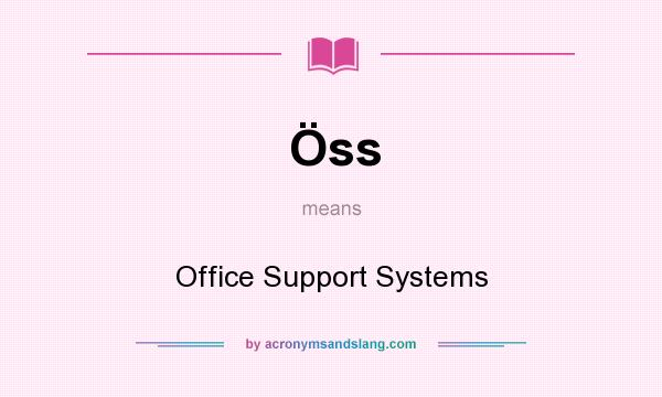 What does Öss mean? It stands for Office Support Systems