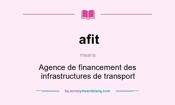 What does afit mean? It stands for Agence de financement des infrastructures de transport