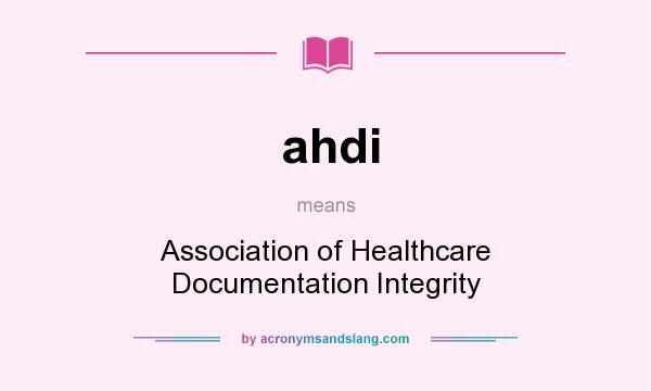 What does ahdi mean? It stands for Association of Healthcare Documentation Integrity