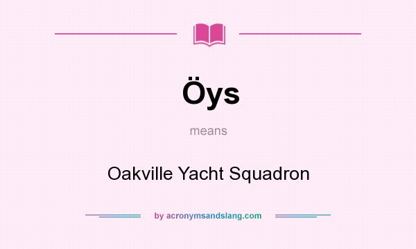What does Öys mean? It stands for Oakville Yacht Squadron