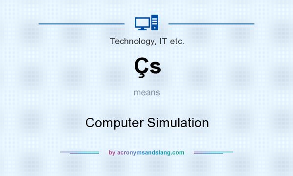 What does Çs mean? It stands for Computer Simulation