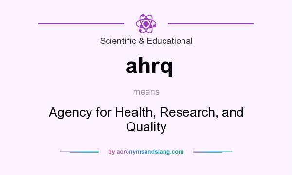 What does ahrq mean? It stands for Agency for Health, Research, and Quality