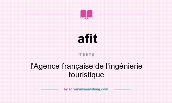 What does afit mean? It stands for l`Agence française de l`ingénierie touristique