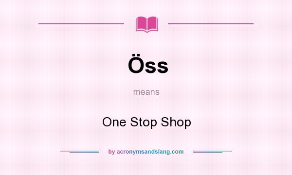 What does Öss mean? It stands for One Stop Shop