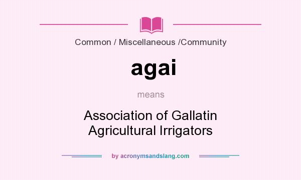 What does agai mean? It stands for Association of Gallatin Agricultural Irrigators
