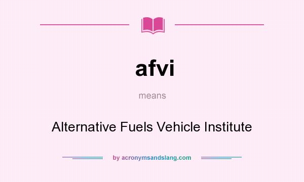 What does afvi mean? It stands for Alternative Fuels Vehicle Institute
