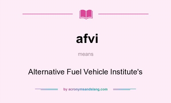 What does afvi mean? It stands for Alternative Fuel Vehicle Institute`s