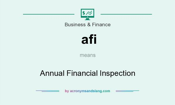 What does afi mean? It stands for Annual Financial Inspection